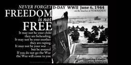 Remember D-DAY June 6, 1944 nor let your children forget